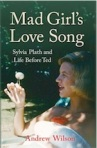 Mad Girl's Love Song: Sylvia Plath and Life Before Tedby Andrew Wilson