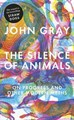 'The Silence of Animals: On Progress and Other Modern Myths'