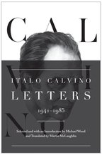 Letters: 1941-1985 by Italo Calvino, selected and with an introduction by Michael Wood, translated by Martin McLaughlin